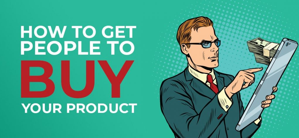 How to get people to buy your product